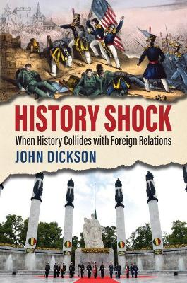 History Shock: When History Collides with Foreign Relations by John Dickson