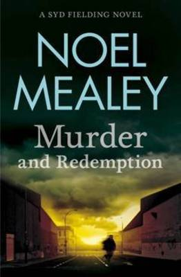 Murder and Redemption by Noel Mealey