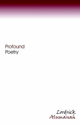 Profound Poetry by Lordrick Alumanah