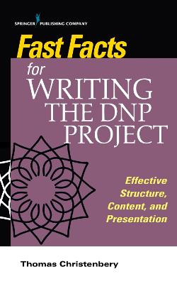 Fast Facts for Writing the DNP Project: Effective Structure, Content, and Presentation book