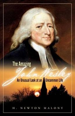 The Amazing John Wesley by H Newton Malony