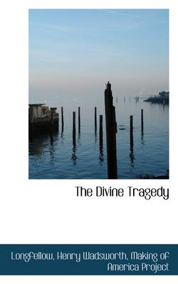 The Divine Tragedy by Longfellow Henry Wadsworth