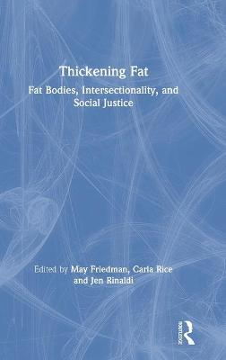 Thickening Fat: Fat Bodies, Intersectionality, and Social Justice by May Friedman