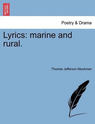 Lyrics: Marine and Rural. by Thomas Jefferson Moukman