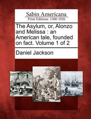 The Asylum, Or, Alonzo and Melissa by Daniel Jackson, Jr.