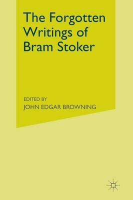 Forgotten Writings of Bram Stoker by John Edgar Browning