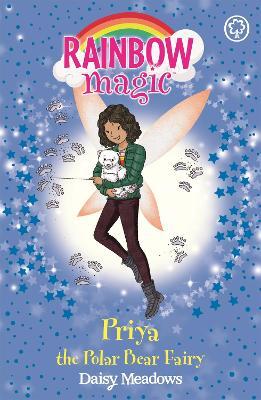 Rainbow Magic: Priya the Polar Bear Fairy: The Endangered Animals Fairies: Book 2 by Daisy Meadows