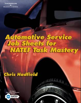 Automotive Service Job Sheets for NATEF Task Mastery by Chris Hadfield