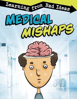 Medical Mishaps: Learning from Bad Ideas by Elizabeth Pagel-Hogan