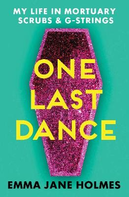 One Last Dance: My Life in Mortuary Scrubs and G-strings book