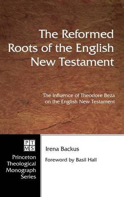 Reformed Roots of the English New Testament by Irena Backus