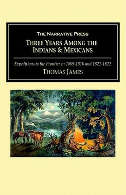 Three Years Among the Indians & Mexicans by Thomas James