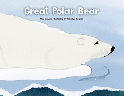 Great Polar Bear by Carolyn Lesser