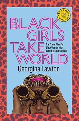 Black Girls Take World: The Travel Bible for Black Women with Boundless Wanderlust book