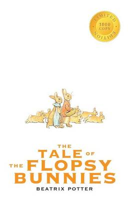 The Tale of the Flopsy Bunnies (1000 Copy Limited Edition) by Beatrix Potter