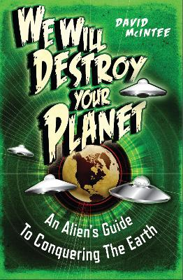 We Will Destroy Your Planet by David A. McIntee