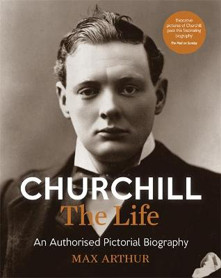 Churchill: The Life by Max Arthur