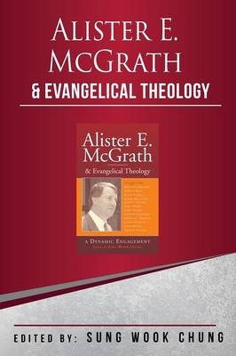 Alister E McGrath and Evangelical Theology by Sung Wook Chung