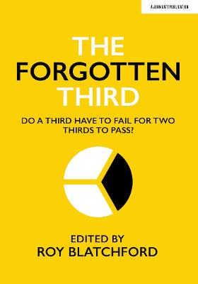 The Forgotten Third: Do one third have to fail for two thirds to succeed? by Roy Blatchford