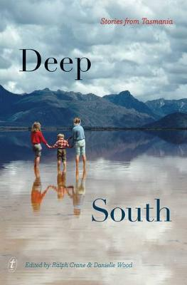 Deep South: Stories from Tasmania by Ralph Crane