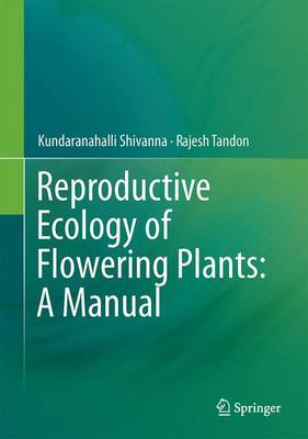 Reproductive Ecology of Flowering Plants: A Manual by K. R. Shivanna
