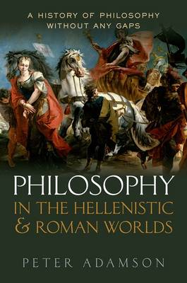 Philosophy in the Hellenistic and Roman Worlds by Peter Adamson