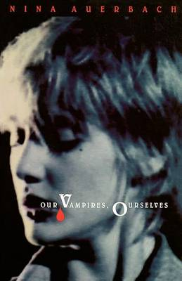 Our Vampires, Ourselves by Nina Auerbach