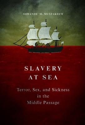 Slavery at Sea by Sowande M Mustakeem