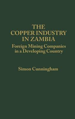 The Copper Industry in Zambia by S. Cunningham