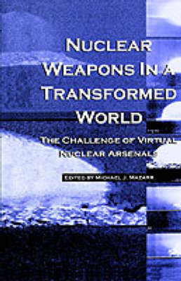 Nuclear Weapons in a Transformed World by Michael J. Mazarr