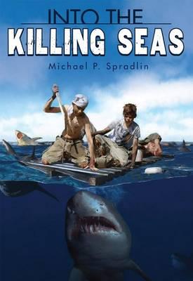 Into the Killing Seas by Michael P Spradlin