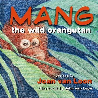 Mang the Wild Orangutan by John Van Loon