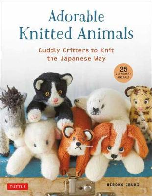 Adorable Knitted Animals: Cuddly Critters to Knit the Japanese Way (25 Different Toy Animals) book