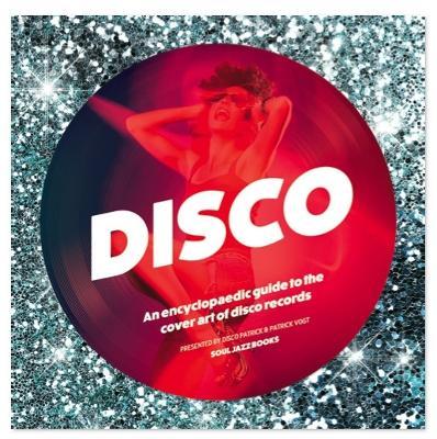Disco: An Encyclopedic Guide to the Cover Art of Disco Records book