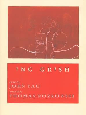 Ing Grish by John Yau