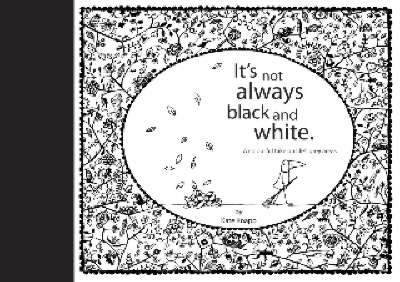 It's Not Always Black and White by Kate Knapp