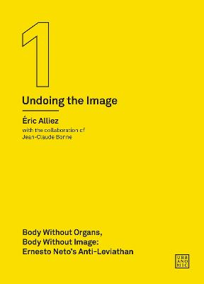 Body without Organs, Body without Image: Ernesto Neto's Anti-Leviathan (Undoing the Image 1) book