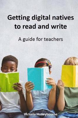 Getting digital natives to read and write by Victoria Honeybourne