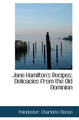 Jane Hamilton's Recipes; Delicacies from the Old Dominion by Charlotte Poindexter