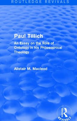 : Paul Tillich (1973): An Essay on the Role of Ontology in his Philosophical Theology by Alistair M. Macleod