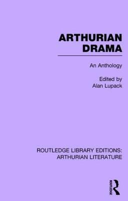 Arthurian Drama: An Anthology by Alan Lupack