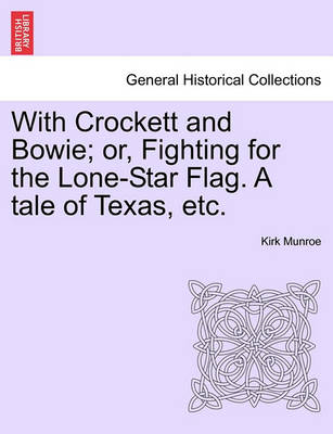 With Crockett and Bowie; Or, Fighting for the Lone-Star Flag. a Tale of Texas, Etc. by Kirk Munroe