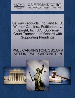 Safway Products, Inc., and R. D. Werner Co., Inc., Petitioners, V. Upright, Inc. U.S. Supreme Court Transcript of Record with Supporting Pleadings by Paul Carrington
