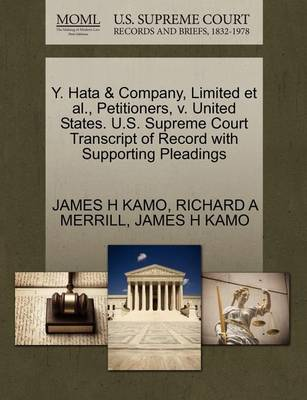 Y. Hata & Company, Limited et al., Petitioners, V. United States. U.S. Supreme Court Transcript of Record with Supporting Pleadings by James H Kamo