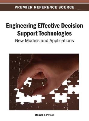 Engineering Effective Decision Support Technologies by Daniel Power