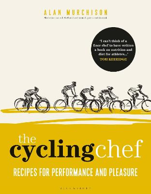 The Cycling Chef: Recipes for Performance and Pleasure by Alan Murchison