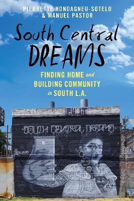 South Central Dreams: Finding Home and Building Community in South L.A. by Pierrette Hondagneu-Sotelo