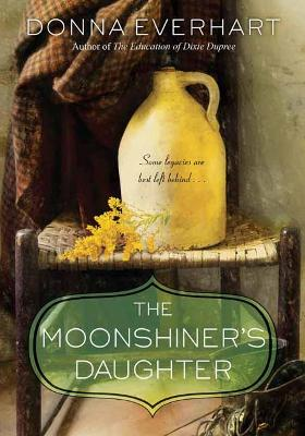 The Moonshiner's Daughter by Donna Everhart
