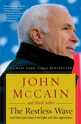 The Restless Wave: Good Times, Just Causes, Great Fights, and Other Appreciations by John McCain