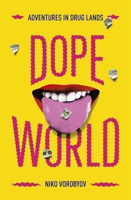 Dopeworld: Adventures in Drug Lands by Niko Vorobyov